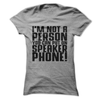 I'm Not A Person You Can Put On Speaker Phone  [T-Shirt] awesomethreadz