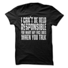 I Can't Be Held Responsible For What My Face Does When You Talk  [T-Shirt] awesomethreadz