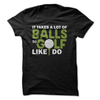 It Takes A Lot Of Ball To Golf Like I Do  [T-Shirt] awesomethreadz