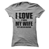 I Love It When My Wife Lets Me Go Golfing  [T-Shirt] awesomethreadz