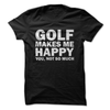Golf Makes Me Happy You, Not So Much  [T-Shirt] awesomethreadz