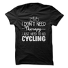 I Don't Need Therapy I Just Need To Go Cycling  [T-Shirt] awesomethreadz