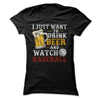 I Just Want To Drink Beer And Watch Baseball  [T-Shirt] awesomethreadz