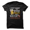 I Just Want To Drink Beer And Watch Football  [T-Shirt] awesomethreadz