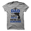 If Dad Can't Fix It We're All Screwed  [T-Shirt] awesomethreadz
