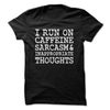 I Run On Caffeine Sarcasm and Inappropriate Thoughts  [T-Shirt] awesomethreadz