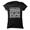 If You Don't Want A Sarcastic Answer Don't Ask Stupid Questions  [T-Shirt] awesomethreadz