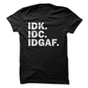 IDK IDC IDGAF  [T-Shirt] awesomethreadz