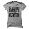 I'm Not Always Sarcastic Sometimes I'm Asleep  [T-Shirt] awesomethreadz