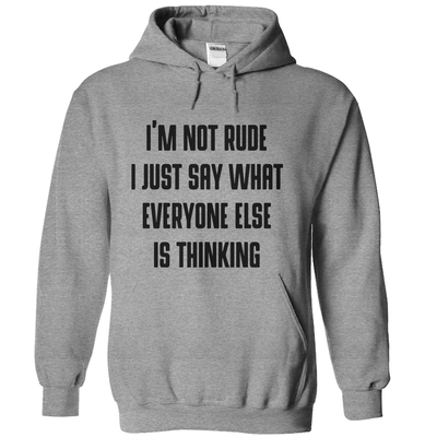 I'm Not Rude I Just Say What Everyone Else Is Thinking  [T-Shirt] awesomethreadz