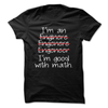 I'm An Engineer I'm Good With Math  [T-Shirt] awesomethreadz