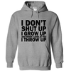 I Don't Shut Up I Grow Up And When I Look At You I Throw Up  [T-Shirt] awesomethreadz
