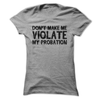 Don't Make Me Violate My Probation  [T-Shirt] awesomethreadz