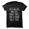 Keep Rolling Your Eyes Maybe You'll Find A Brain Back There  [T-Shirt] awesomethreadz