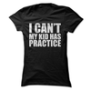 I Can't My Kid Has Practice  [T-Shirt] awesomethreadz