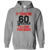 It Took Me 60 Years To Look This Good  [T-Shirt] awesomethreadz