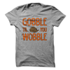 Gobble Til You Wobble  [T-Shirt] awesomethreadz