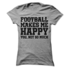 Football Makes Me Happy You Not So Much  [T-Shirt] awesomethreadz