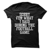 Sorry For What I Said During The Football Game  [T-Shirt] awesomethreadz