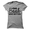 The Book Was Better  [T-Shirt] awesomethreadz