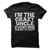 I'm The Crazy Uncle Everyone Warned You About  [T-Shirt] awesomethreadz
