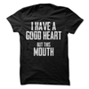 I Have A Good Heart But This Mouth  [T-Shirt] awesomethreadz