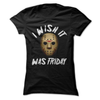 I Wish It Was Friday  [T-Shirt] awesomethreadz