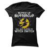 Buckle Up Butter Cup You Just Flipped My Witch Switch  [T-Shirt] awesomethreadz