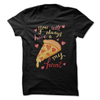 You Will Always Have A Pizza My Heart T-Shirt  [T-Shirt] awesomethreadz