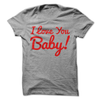 I Love You Baby! Valentines T-Shirt  [T-Shirt] awesomethreadz