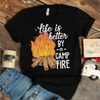 Life Is Better By The Camp Fire T-Shirt  [T-Shirt] awesomethreadz