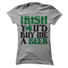Irish You'd Buy Me A Beer   awesomethreadz