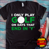 I Only Play Golf On Days That End In Y  [T-Shirt] awesomethreadz