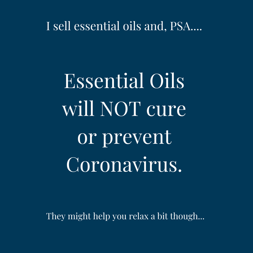 I Sell Essential Oils and No, Essential Oils Will NOT Cure or Prevent Coronavirus