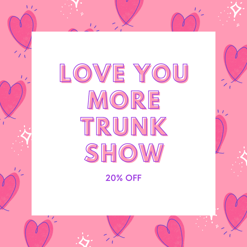 Love You More Trunk Show