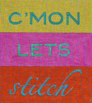 C'Mon Lets Stitch - BeStitched Needlepoint