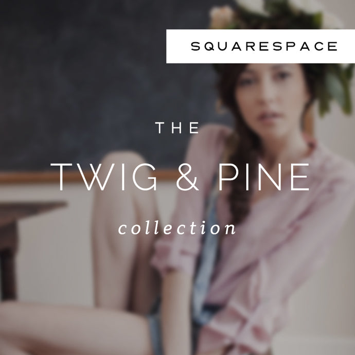 Twig & Pine Squarespace Collection
