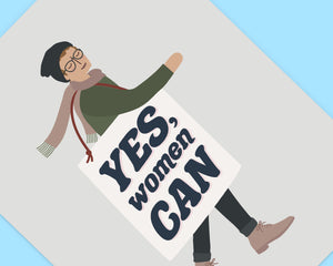 Yes Women Can Illustrated Art Print - Male Feminist Art Print - Protest Art Print - Girl Power Poster