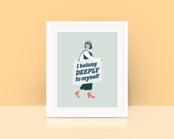 I Belong Deeply to Myself Art Print
