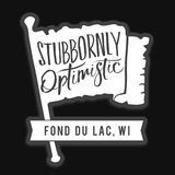 """Stubbornly Optimistic"" Clear Sticker"