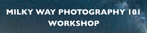 Milky Way Photography Workshop - Friday, June.15, 2018