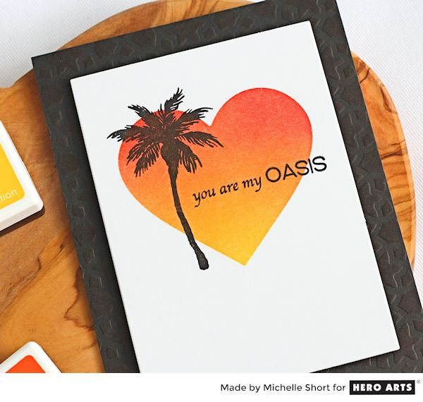 You Are My Oasis by Michelle Short for Hero Arts
