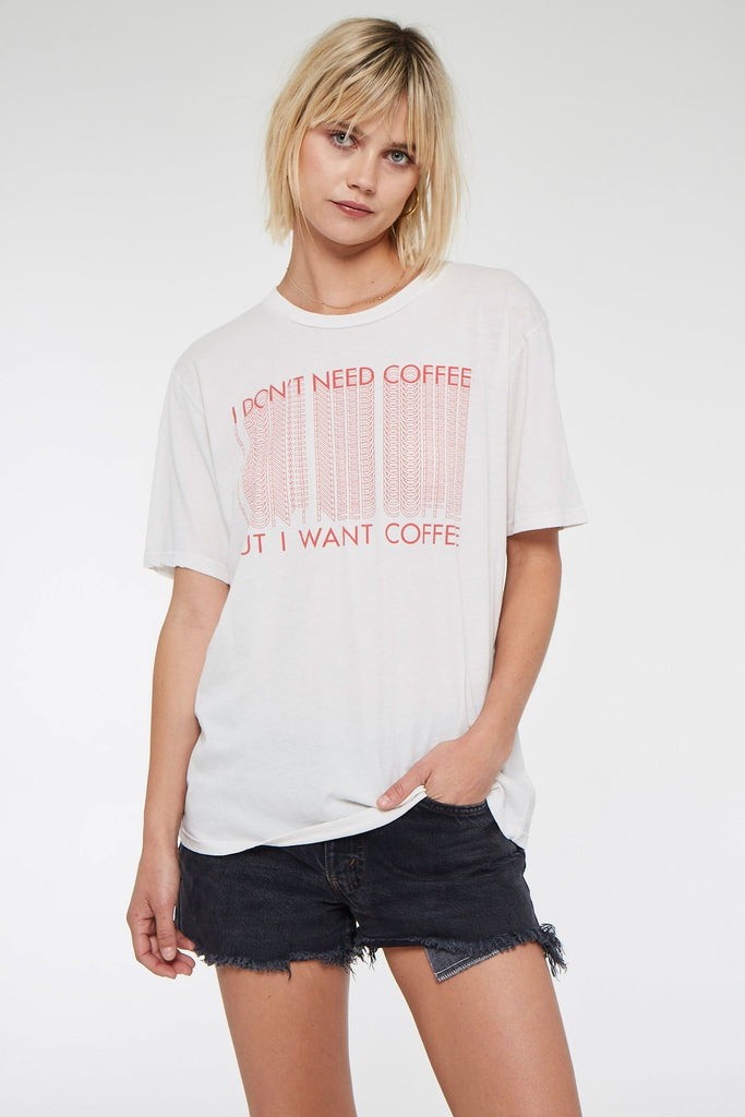 I Don't Need Coffee Tee- Vintage White