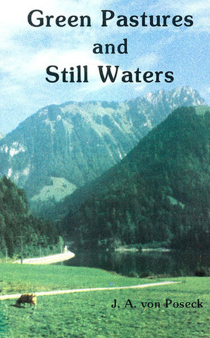 GREEN PASTURES AND STILL WATERS, J. A. VON POSECK- Paperback