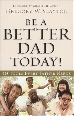 BE A BETTER DAD TODAY -SLAYTON