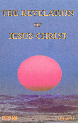 THE REVELATION OF JESUS CHRIST, T.B. BAINES- Hardcover