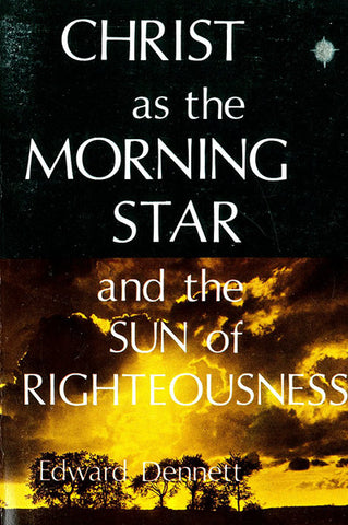 CHRIST AS THE MORNING STAR AND THE SUN OF RIGHTEOUSNESS, E. DENNETT- Paperback