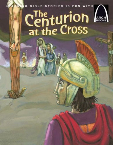 ARCH BOOK - CENTURION AT THE CROSS