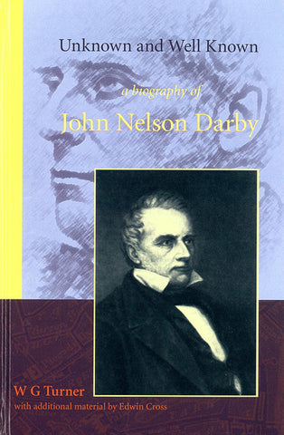 UNKNOWN AND WELL KNOWN A BIOGRAPHY OF JOHN NELSON DARBY - Hardcover