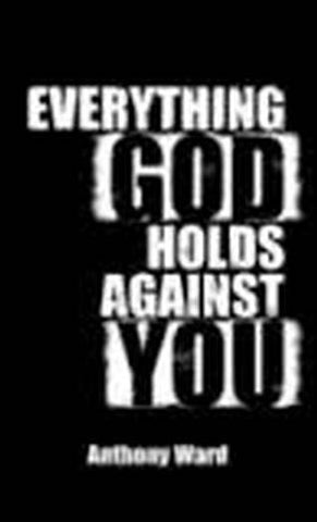EVERYTHING GOD HOLDS AGAINST YOU